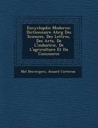 Encyclop¿die Moderne: Dictionnaire Abr¿g¿ Des Sciences, Des Lettres, Des Arts, De L'industrie, De L'agriculture Et Du Commerce