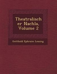 Theatralischer Nachla¿, Volume 2