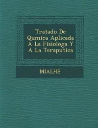 Tratado de Qu Mica Aplicada a la Fisiolog A Y a la Terap Utica