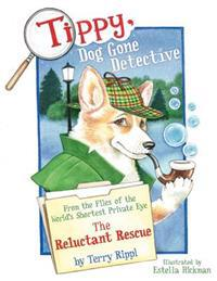 Tippy, Dog Gone Detective: From the Files of the World's Shortest Private Eye: The Reluctant Rescue