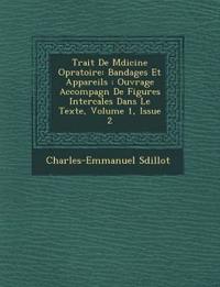 Trait¿ De M¿dicine Op¿ratoire: Bandages Et Appareils : Ouvrage Accompagn¿ De Figures Intercal¿es Dans Le Texte, Volume 1, Issue 2