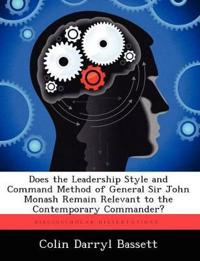 Does the Leadership Style and Command Method of General Sir John Monash Remain Relevant to the Contemporary Commander?