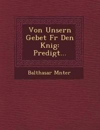 Von Unsern Gebet F¿r Den K¿nig: Predigt...