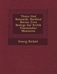 Thiers Und Bismarck, Kardinal Bernis: Zwei Beitr¿ge Zur Kritik Franz¿sischer Memoiren