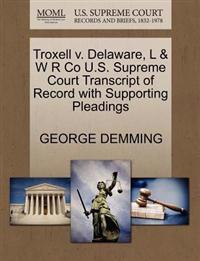 Troxell V. Delaware, L & W R Co U.S. Supreme Court Transcript of Record with Supporting Pleadings