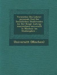 Verzeichni¿ Des Lehrer-personals Und Der S¿mmtlichen Studirenden An Der K¿nigl. Ludwig-maximilians-universit¿t In M¿nchen: Im Studienjahre ..