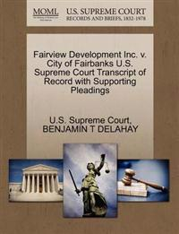 Fairview Development Inc. V. City of Fairbanks U.S. Supreme Court Transcript of Record with Supporting Pleadings
