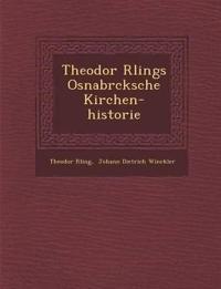 Theodor R¿lings Osnabr¿cksche Kirchen-historie