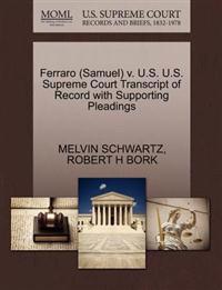 Ferraro (Samuel) V. U.S. U.S. Supreme Court Transcript of Record with Supporting Pleadings