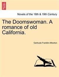The Doomswoman. a Romance of Old California.