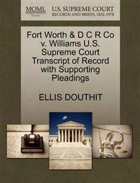 Fort Worth & D C R Co V. Williams U.S. Supreme Court Transcript of Record with Supporting Pleadings