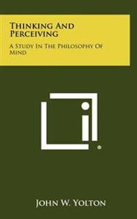 Thinking and Perceiving: A Study in the Philosophy of Mind