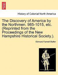 The Discovery of America by the Northmen. 985-1015, Etc. (Reprinted from the Proceedings of the New Hampshire Historical Society.).