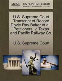 U.S. Supreme Court Transcript of Record Dovie Ray Baker et al., Petitioners, V. Texas and Pacific Railway Co.
