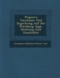 Wagner's Tannh User Und S Ngerkrieg Auf Der Wartburg: Sage, Dichtung Und Geschichte