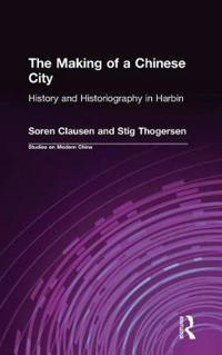 The Making of a Chinese City: History and Historiography in Harbin