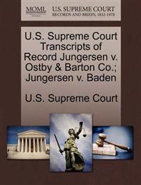 U.S. Supreme Court Transcripts of Record Jungersen V. Ostby & Barton Co.; Jungersen V. Baden