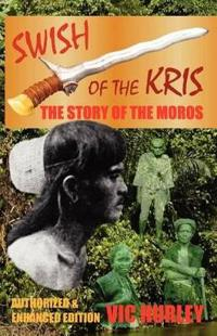 Swish of the Kris, the Story of the Moros, Authorized and Enhanced Edition