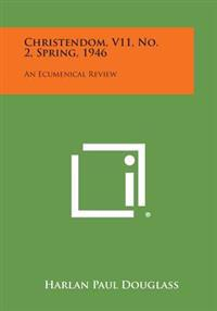 Christendom, V11, No. 2, Spring, 1946: An Ecumenical Review