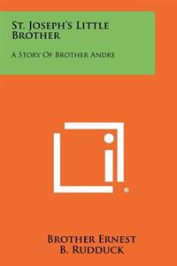 St. Joseph's Little Brother: A Story of Brother Andre
