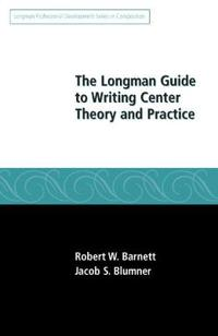 The Longman Guide to Writing Center Theory and Practice
