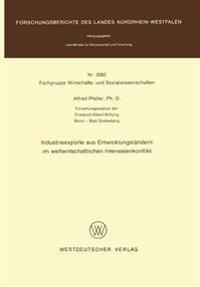 Industrieexporte Aus Entwicklungsländern Im Weltwirtschaftlichen Interessenkonflikt