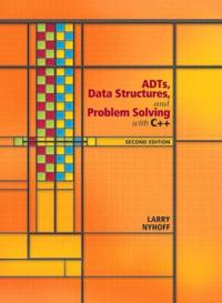 ADTs, Data Structures, and Problem Solving with C++