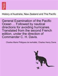 General Examination of the Pacific Ocean ... Followed by Nautical Directions for Avoiding Hurricanes. Translated from the Second French Edition, Under the Direction of Commander C. H. Davis.