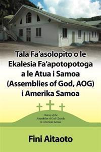 Tala Fa'asolopito O Le Ekalesia Fa'apotopotoga a Le Atua I Samoa (Assemblies of God, Aog) I Amerika Samoa