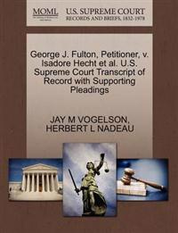 George J. Fulton, Petitioner, V. Isadore Hecht et al. U.S. Supreme Court Transcript of Record with Supporting Pleadings