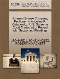 Johnson Bronze Company, Petitioner, V. Angeline R. Ostapowicz. U.S. Supreme Court Transcript of Record with Supporting Pleadings