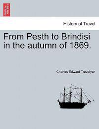 From Pesth to Brindisi in the Autumn of 1869.