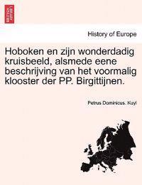Hoboken En Zijn Wonderdadig Kruisbeeld, Alsmede Eene Beschrijving Van Het Voormalig Klooster Der Pp. Birgittijnen.