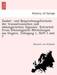 Zauber- Und Besprechungsformeln Der Transsilvanischen Und Su¨dungarischen Zigeuner. Extracted from Ethnologische Mitteilungen Aus Ungarn, Jahrgang 1, Heft 1 and 2