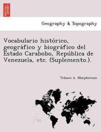 Vocabulario Histo Rico, Geogra Fico y Biogra Fico del Estado Carabobo, Repu Blica de Venezuela, Etc. (Suplemento.).
