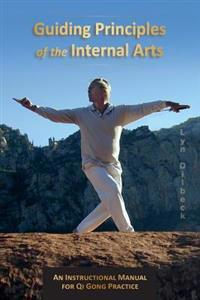 Guiding Principles of the Internal Arts: An Instructional Manual for Qi Gong Practice