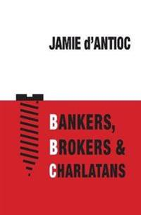 Bankers, Brokers and Charlatans