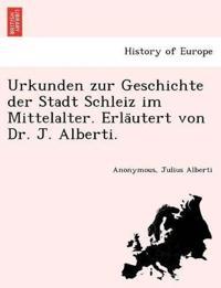 Urkunden Zur Geschichte Der Stadt Schleiz Im Mittelalter. Erla¨utert Von Dr. J. Alberti.