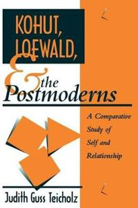 Kohut, Loewald and the Postmoderns: A Comparative Study of Self and Relationship