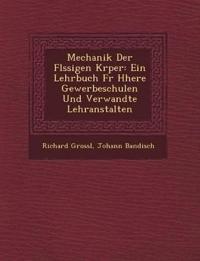 Mechanik Der FL Ssigen K Rper: Ein Lehrbuch Fur H Here Gewerbeschulen Und Verwandte Lehranstalten