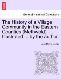 The History of a Village Community in the Eastern Counties (Methwold). ... Illustrated ... by the Author.
