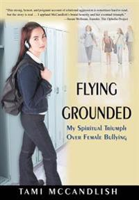 Flying Grounded:my Spiritual Triumph Ove