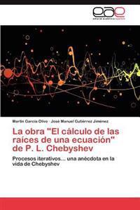La Obra El Calculo de Las Raices de Una Ecuacion de P. L. Chebyshev