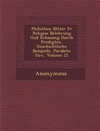 Philothea: Bl Tter Fur Religi Se Belehrung Und Erbauung Durch Predigten, Geschichtliche Beispiele, Parabeln Usw, Volume 22
