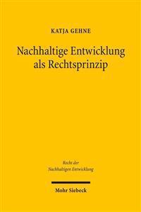 Nachhaltige Entwicklung ALS Rechtsprinzip: Normativer Aussagegehalt, Rechtstheoretische Einordnung, Funktionen Im Recht