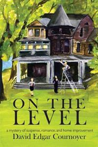 On the Level: A Mystery of Romance, Suspense, and Home Improvement