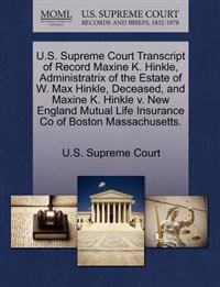 U.S. Supreme Court Transcript of Record Maxine K. Hinkle, Administratrix of the Estate of W. Max Hinkle, Deceased, and Maxine K. Hinkle V. New England Mutual Life Insurance Co of Boston Massachusetts.