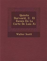 Quint N Durward, 2: El Escoc S En La Corte de Luis XI