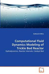 Computational Fluid Dynamics Modeling of Trickle Bed Reactor