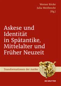 Askese Und Identit t in Sp tantike, Mittelalter Und Fr her Neuzeit